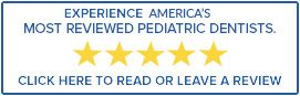 America's Most Reviewed Pediatric Dentist - Click Here to Read or Leave a Review